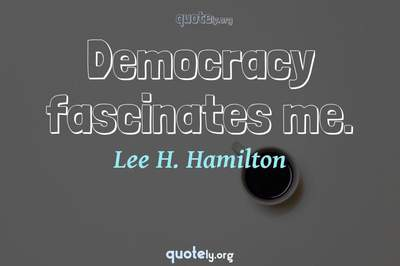 Photo Quote of Democracy fascinates me.