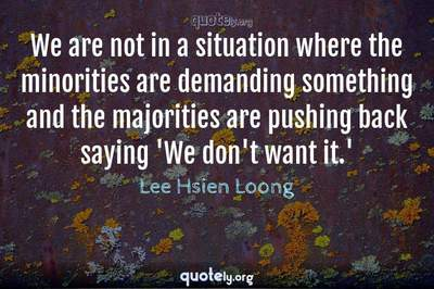Photo Quote of We are not in a situation where the minorities are demanding something and the majorities are pushing back saying 'We don't want it.'