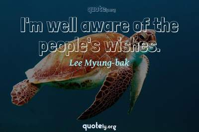 Photo Quote of I'm well aware of the people's wishes.