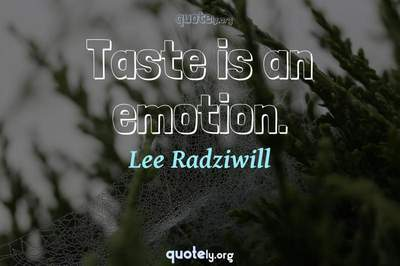 Photo Quote of Taste is an emotion.