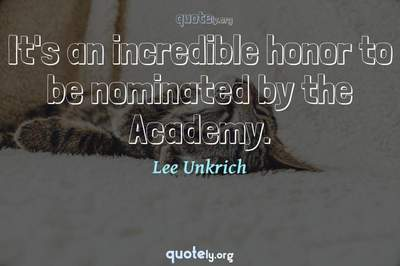 Photo Quote of It's an incredible honor to be nominated by the Academy.