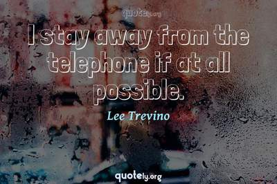 Photo Quote of I stay away from the telephone if at all possible.