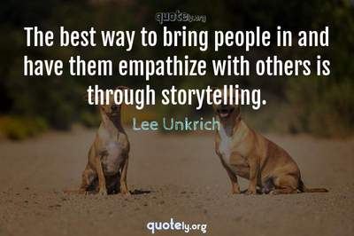 Photo Quote of The best way to bring people in and have them empathize with others is through storytelling.
