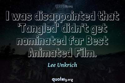 Photo Quote of I was disappointed that 'Tangled' didn't get nominated for Best Animated Film.