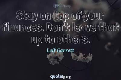 Photo Quote of Stay on top of your finances. Don't leave that up to others.