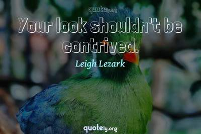 Photo Quote of Your look shouldn't be contrived.