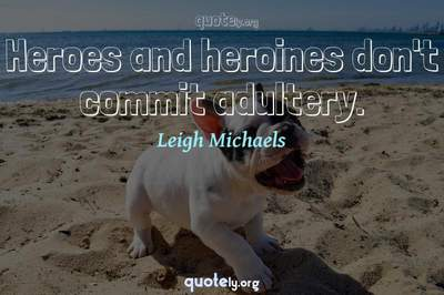 Photo Quote of Heroes and heroines don't commit adultery.