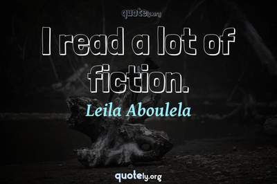 Photo Quote of I read a lot of fiction.