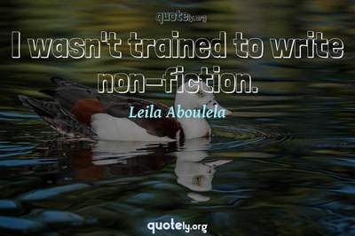 Photo Quote of I wasn't trained to write non-fiction.