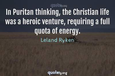 Photo Quote of In Puritan thinking, the Christian life was a heroic venture, requiring a full quota of energy.
