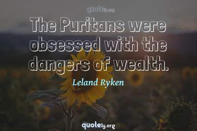 Photo Quote of The Puritans were obsessed with the dangers of wealth.