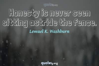 Photo Quote of Honesty is never seen sitting astride the fence.