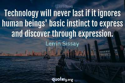 Photo Quote of Technology will never last if it ignores human beings' basic instinct to express and discover through expression.