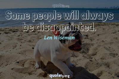 Photo Quote of Some people will always be disappointed.