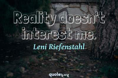 Photo Quote of Reality doesn't interest me.
