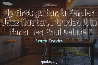 Photo Quote of My first guitar, a Fender Jazz Master, I traded it in for a Les Paul Deluxe.