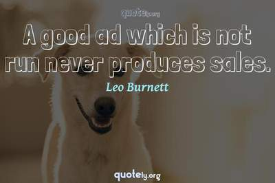 Photo Quote of A good ad which is not run never produces sales.