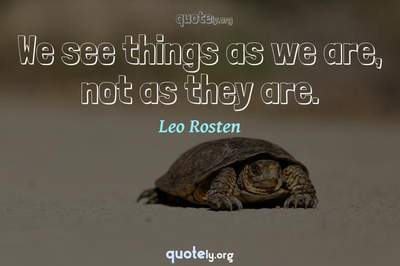 Photo Quote of We see things as we are, not as they are.