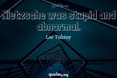 Photo Quote of Nietzsche was stupid and abnormal.