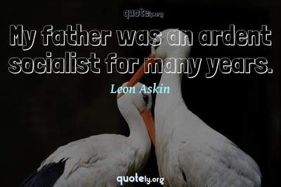 Photo Quote of My father was an ardent socialist for many years.
