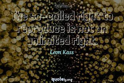 Photo Quote of The so-called right to reproduce is not an unlimited right.