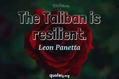 Photo Quote of The Taliban is resilient.