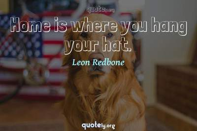 Photo Quote of Home is where you hang your hat.
