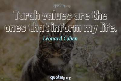 Photo Quote of Torah values are the ones that inform my life.