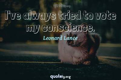 Photo Quote of I've always tried to vote my conscience.