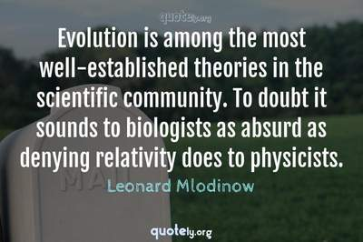 Photo Quote of Evolution is among the most well-established theories in the scientific community. To doubt it sounds to biologists as absurd as denying relativity does to physicists.