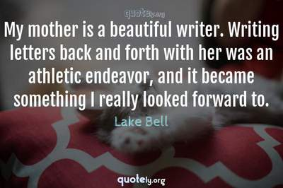 Photo Quote of My mother is a beautiful writer. Writing letters back and forth with her was an athletic endeavor, and it became something I really looked forward to.