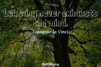 Photo Quote of Learning never exhausts the mind.