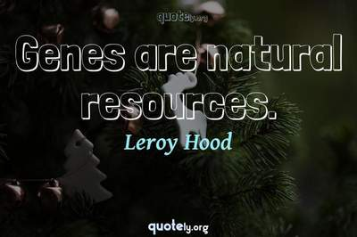 Photo Quote of Genes are natural resources.