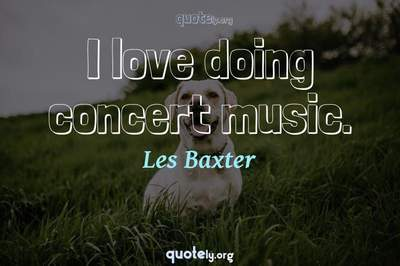 Photo Quote of I love doing concert music.