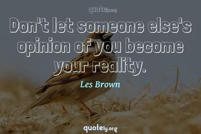 Photo Quote of Don't let someone else's opinion of you become your reality.