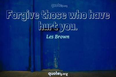 Photo Quote of Forgive those who have hurt you.