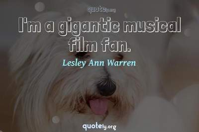 Photo Quote of I'm a gigantic musical film fan.