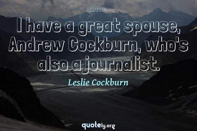 Photo Quote of I have a great spouse, Andrew Cockburn, who's also a journalist.
