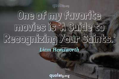 Photo Quote of One of my favorite movies is 'A Guide to Recognizing Your Saints.'