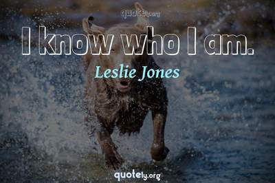 Photo Quote of I know who I am.