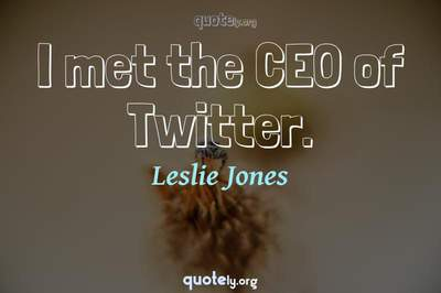 Photo Quote of I met the CEO of Twitter.
