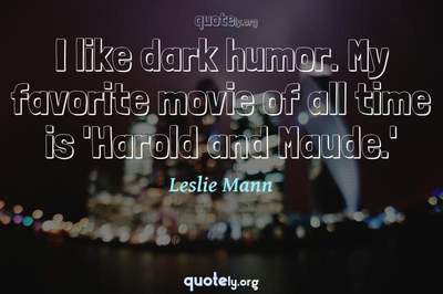 Photo Quote of I like dark humor. My favorite movie of all time is 'Harold and Maude.'