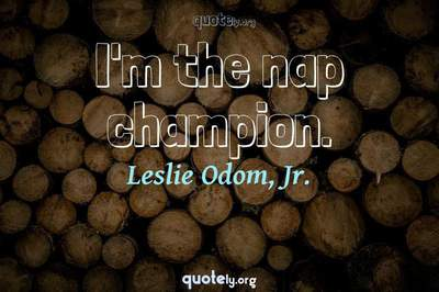 Photo Quote of I'm the nap champion.