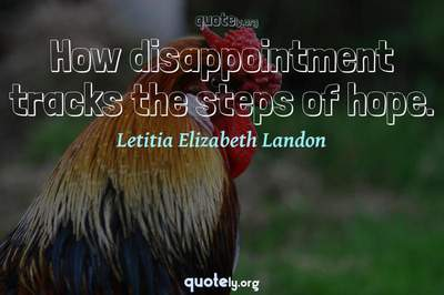 Photo Quote of How disappointment tracks the steps of hope.
