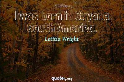 Photo Quote of I was born in Guyana, South America.