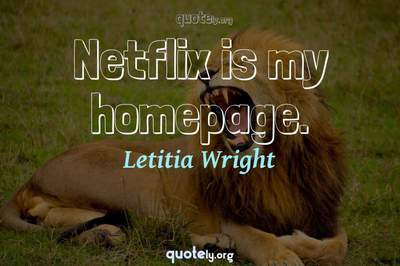 Photo Quote of Netflix is my homepage.