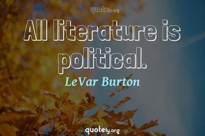 Photo Quote of All literature is political.