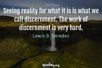 Photo Quote of Seeing reality for what it is is what we call discernment. The work of discernment is very hard.