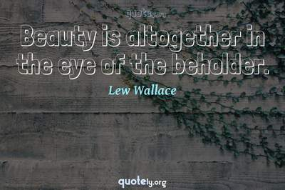 Photo Quote of Beauty is altogether in the eye of the beholder.