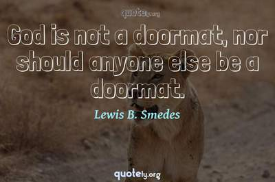 Photo Quote of God is not a doormat, nor should anyone else be a doormat.